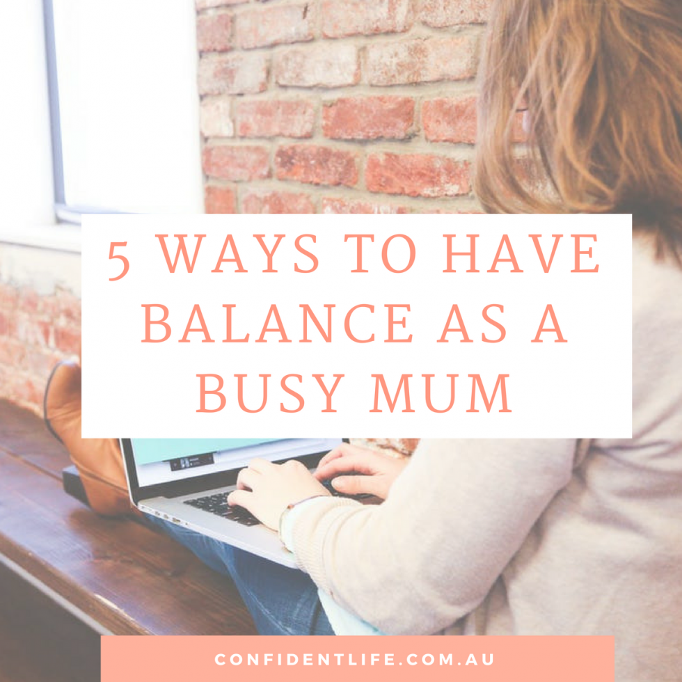 5 ways to have balance as a busy mum